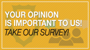 Your opinion is important to us! Take our survey!